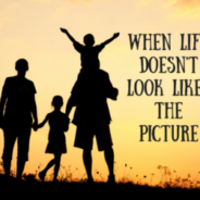 When Life Doesn't Look Like the Picture